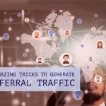 6 Amazing tricks to generate more referral traffic
