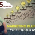5 COMMON MARKETING BLUNDERS YOU SHOULD AVOID